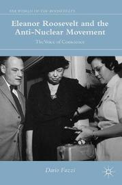 Eleanor Roosevelt and the Anti-Nuclear Movement by Dario Fazzi