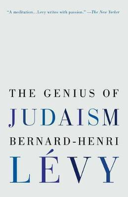 The Genius Of Judaism by Bernard-Henri Levy
