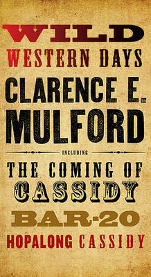 Wild Western Days: The Coming of Cassidy, Bar-20, Hopalong Cassidy by Clarence E Mulford