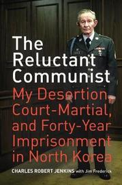 The Reluctant Communist by Charles Robert Jenkins