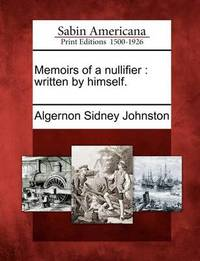 Memoirs of a Nullifier: Written by Himself. by Algernon Sidney Johnston