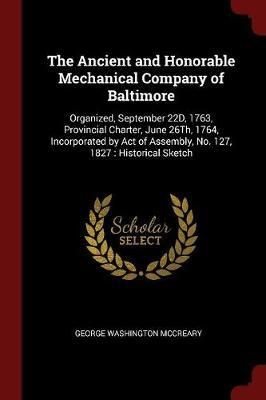 The Ancient and Honorable Mechanical Company of Baltimore by George Washington McCreary