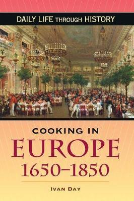 Cooking in Europe, 1650-1850 by Ivan P Day