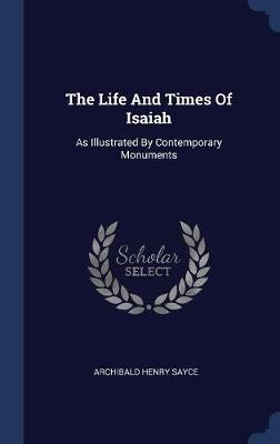 The Life and Times of Isaiah by Archibald Henry Sayce
