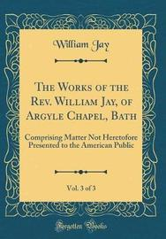 The Works of the REV. William Jay, of Argyle Chapel, Bath, Vol. 3 of 3 by William Jay image