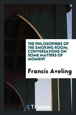 The Philosophers of the Smoking Room; Conversations on Some Matters of Moment by Francis Aveling image