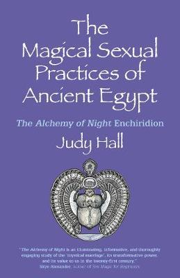 Magical Sexual Practices of Ancient Egypt, The by Judy Hall