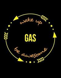 Wake Up Gas Be Awesome Notebook for a Gas Distributor, Blank Lined Journal by Useful Occupations Books