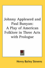 Johnny Appleseed and Paul Bunyan: A Play of American Folklore in Three Acts with Prologue by Henry Bailey Stevens image