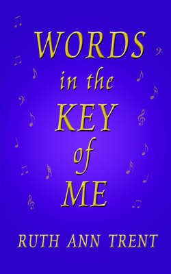 Words In The Key Of Me by Ruth Ann Trent
