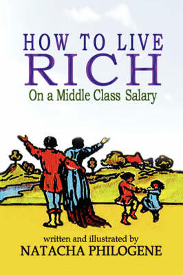 How To Live Rich On A Middle Class Salary by Natacha Philogene
