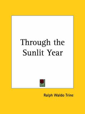 Through the Sunlit Year (1919) by Ralph Waldo Trine