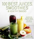 100 Best Juices, Smoothies & Healthy Snacks by Emily Von Euw