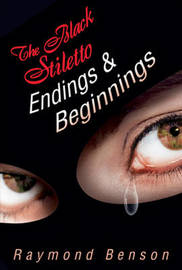 The Black Stiletto: Endings & Beginnings by Raymond Benson