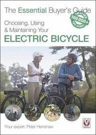 Choosing, Using & Maintaining Your Electric Bicycle by Peter Henshaw