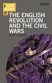 A Short History of the English Revolution and the Civil Wars by David J. Appleby