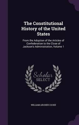 The Constitutional History of the United States by William Archer Cocke image