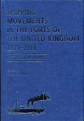 Shipping Movements in the Ports of the United Kingdom, 1871-1913 by David Starkey