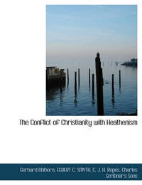 The Conflict of Christianity with Heathenism by Gerhard Uhlhorn