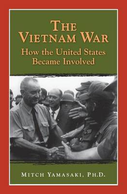 The Vietnam War: How the United States Became Involved