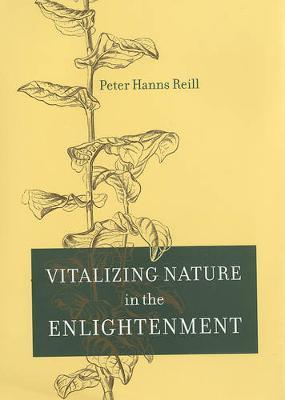 Vitalizing Nature in the Enlightenment by Peter H. Reill