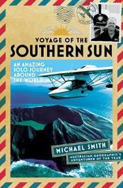 Voyage of the Southern Sun: An Amazing Solo Journey Around the World by Michael Smith