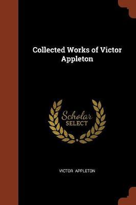Collected Works of Victor Appleton by Victor Appleton image