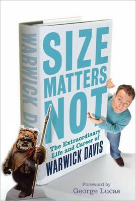Size Matters Not: The Extraordinary Life and Career of Warwick Davis by Warwick A. Davis image