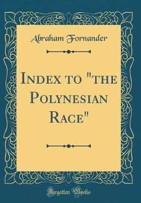 "Index to ""The Polynesian Race"" (Classic Reprint) by Abraham Fornander"