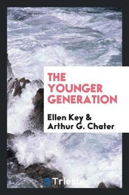 The Younger Generation by Ellen Key