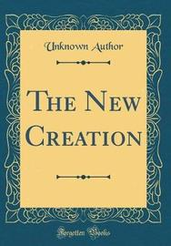 The New Creation (Classic Reprint) by Unknown Author image
