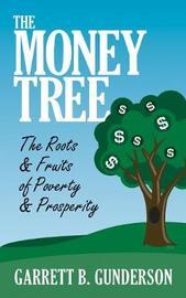 The Money Tree: The Roots & Fruits of Poverty & Prosperity by Garrett B. Gunderson