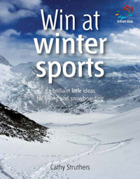 Win at Winter Sports: 52 Brilliant Little Ideas for Skiing and Snowboarding by Cathy Struthers image