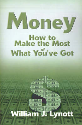 Money: How to Make the Most of What You've Got by William J. Lynott image