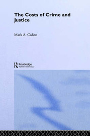The Costs of Crime and Justice by Mark A Cohen image