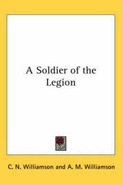 A Soldier of the Legion by C.N. Williamson image
