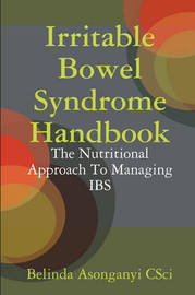 Irritable Bowel Syndrome Handbook: The Nutritional Approach To Managing IBS by Belinda Asonganyi CSci image