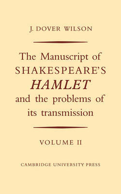 The Manuscript of Shakespeare's Hamlet and the Problems of Its Transmission: Volume II by J Dover Wilson image