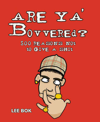 Are Ya' Bovvered?: 500 Reasons Not to Give a Shit by Lee Bok image