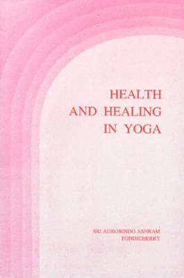 Health and Healing in Yoga by Mirra Alfassa