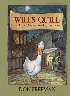 Will's Quill, Or, How a Goose Saved Shakespeare by Don Freeman