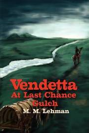 Vendetta at Last Chance Gulch by Maynard M. Lehman image