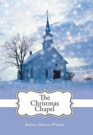 The Christmas Chapel by Barbara Johnson Witcher