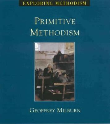 Primitive Methodism by Geoff Milburn