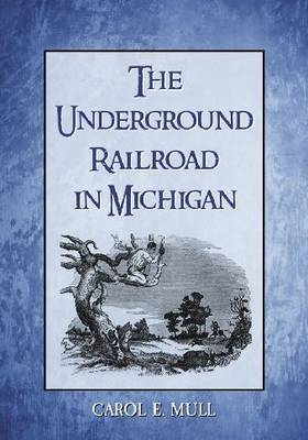 The Underground Railroad in Michigan by Carol E. Mull image