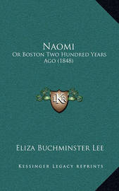 Naomi: Or Boston Two Hundred Years Ago (1848) by Eliza Buchminster Lee