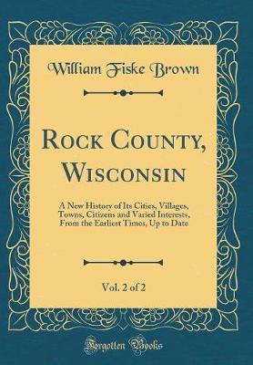 Rock County, Wisconsin, Vol. 2 of 2 by William Fiske Brown image