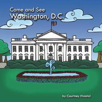 Come and See Washington, D.C. by Courtney Hvostal