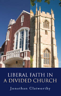 Liberal Faith in a Divided Church by Jonathan Clatworthy image