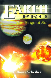 Earth Pro: The Rings of Sol by Anthony Scheiber